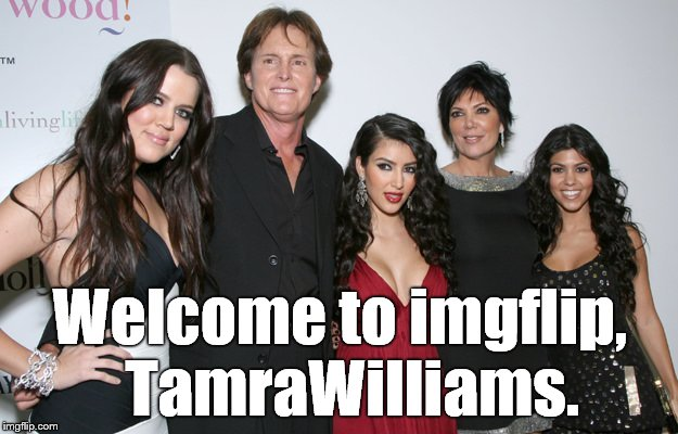 Jenner Christmas | Welcome to imgflip,  TamraWilliams. | image tagged in jenner christmas | made w/ Imgflip meme maker