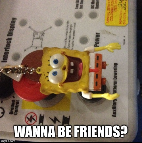 WANNA BE FRIENDS? | image tagged in creepy sponge bob key chain | made w/ Imgflip meme maker