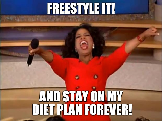 Oprah You Get A Meme | FREESTYLE IT! AND STAY ON MY DIET PLAN FOREVER! | image tagged in memes,oprah you get a | made w/ Imgflip meme maker