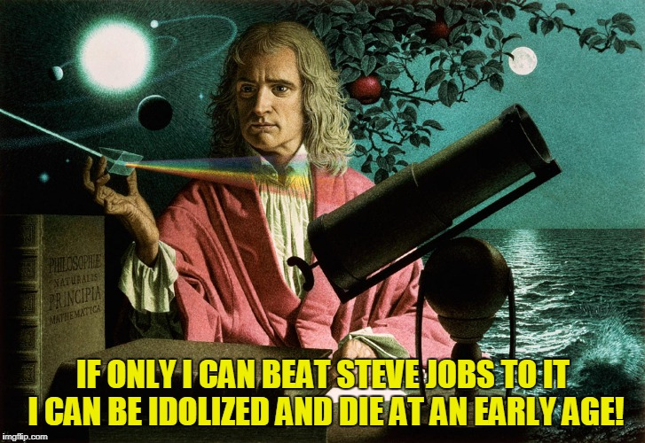 IF ONLY I CAN BEAT STEVE JOBS TO IT I CAN BE IDOLIZED AND DIE AT AN EARLY AGE! | made w/ Imgflip meme maker