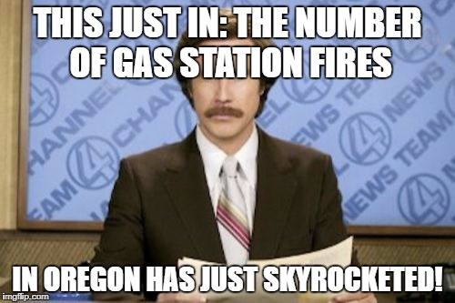 THIS JUST IN: THE NUMBER OF GAS STATION FIRES IN OREGON HAS JUST SKYROCKETED! | made w/ Imgflip meme maker