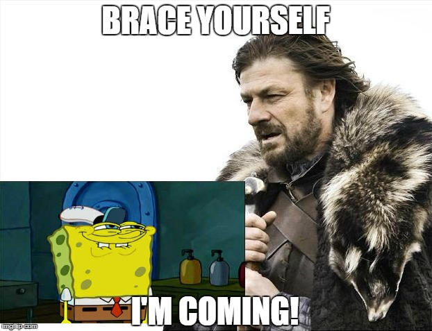 Brace Yourselves X is Coming Meme | BRACE YOURSELF I'M COMING! | image tagged in memes,brace yourselves x is coming | made w/ Imgflip meme maker