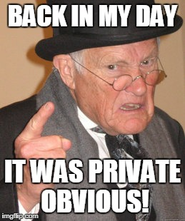 BACK IN MY DAY IT WAS PRIVATE OBVIOUS! | made w/ Imgflip meme maker