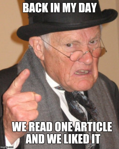 BACK IN MY DAY WE READ ONE ARTICLE AND WE LIKED IT | made w/ Imgflip meme maker