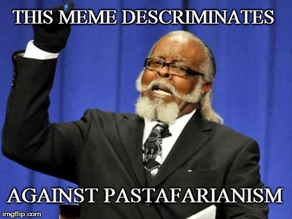 Too Damn High Meme | THIS MEME DESCRIMINATES AGAINST PASTAFARIANISM | image tagged in memes,too damn high | made w/ Imgflip meme maker