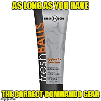 AS LONG AS YOU HAVE THE CORRECT COMMANDO GEAR | made w/ Imgflip meme maker
