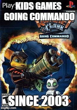 KIDS GAMES GOING COMMANDO SINCE 2003 | made w/ Imgflip meme maker