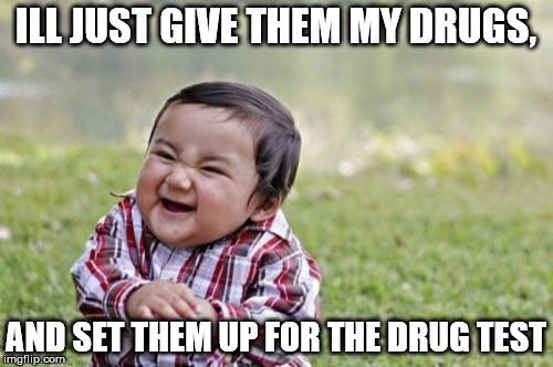 Evil Toddler Meme | ILL JUST GIVE THEM MY DRUGS, AND SET THEM UP FOR THE DRUG TEST | image tagged in memes,evil toddler | made w/ Imgflip meme maker