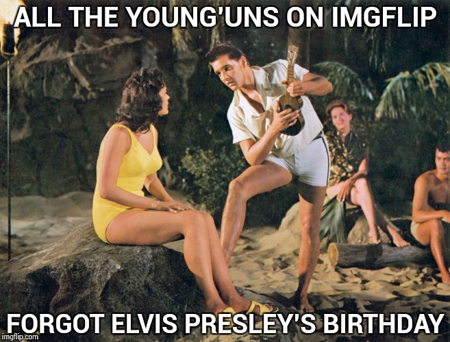 A long time ago in this galaxy | ALL THE YOUNG'UNS ON IMGFLIP FORGOT ELVIS PRESLEY'S BIRTHDAY | image tagged in elvis hawaii,happy birthday,rock and roll,rest in peace | made w/ Imgflip meme maker