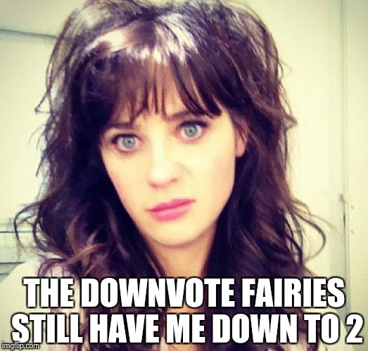 Zooey Deschanel | THE DOWNVOTE FAIRIES STILL HAVE ME DOWN TO 2 | image tagged in zooey deschanel | made w/ Imgflip meme maker