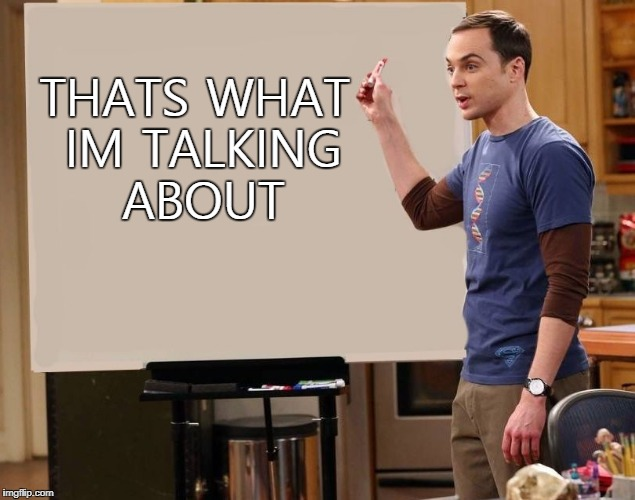 sheldon | THATS WHAT IM TALKING ABOUT | image tagged in sheldon | made w/ Imgflip meme maker