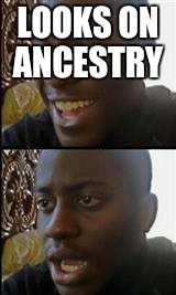 LOOKS ON ANCESTRY | image tagged in dissapointed black man | made w/ Imgflip meme maker