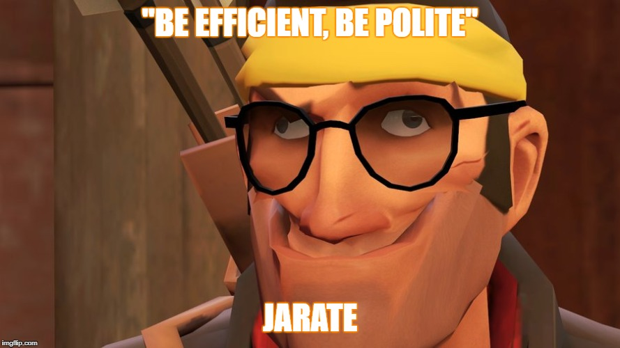"tf2 | ""BE EFFICIENT, BE POLITE"" JARATE 