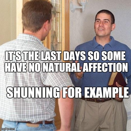 IT'S THE LAST DAYS SO SOME HAVE NO NATURAL AFFECTION SHUNNING FOR EXAMPLE | made w/ Imgflip meme maker