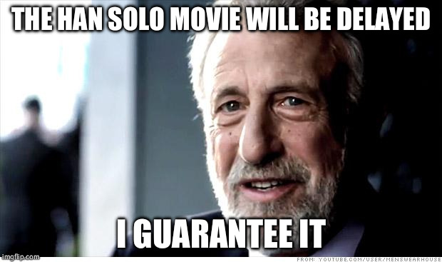 I Guarantee It Meme | THE HAN SOLO MOVIE WILL BE DELAYED I GUARANTEE IT | image tagged in memes,i guarantee it,AdviceAnimals | made w/ Imgflip meme maker