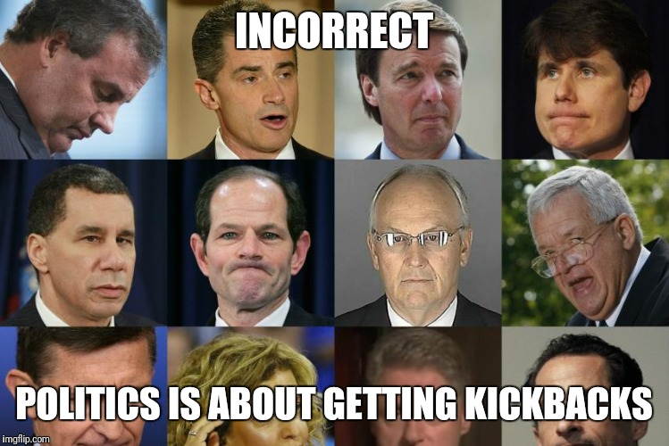 INCORRECT POLITICS IS ABOUT GETTING KICKBACKS | made w/ Imgflip meme maker