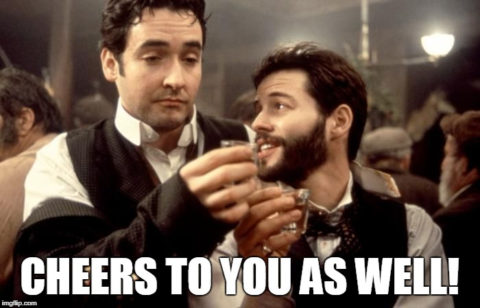 Cheers | CHEERS TO YOU AS WELL! | image tagged in cheers | made w/ Imgflip meme maker