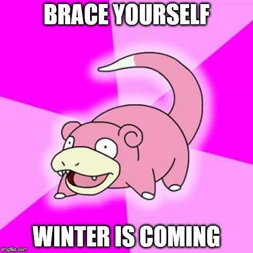 Yeah, we know, Slowpoke | BRACE YOURSELF WINTER IS COMING | image tagged in memes,slowpoke,game of thrones,done | made w/ Imgflip meme maker
