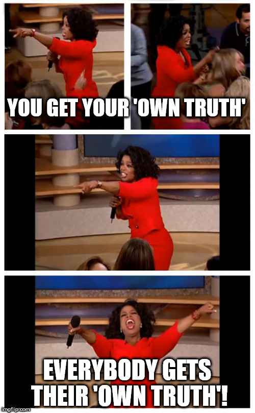 Oprah You Get A Car Everybody Gets A Car | YOU GET YOUR 'OWN TRUTH' EVERYBODY GETS THEIR 'OWN TRUTH'! | image tagged in memes,oprah you get a car everybody gets a car | made w/ Imgflip meme maker