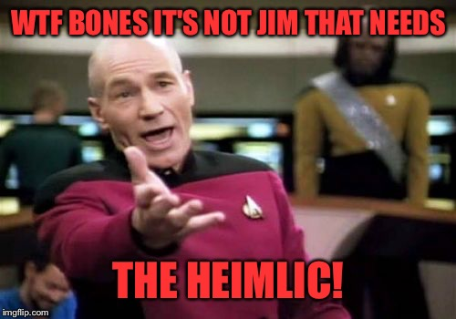 WTF BONES IT'S NOT JIM THAT NEEDS THE HEIMLIC! | made w/ Imgflip meme maker