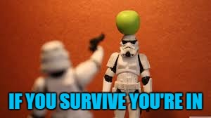 IF YOU SURVIVE YOU'RE IN | made w/ Imgflip meme maker