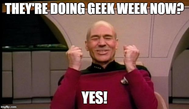 I have entire folders on my computer just for fandom related memes, this will be fun. - Geek Week, Jan 7-13, a JBmemegeek & KenJ | THEY'RE DOING GEEK WEEK NOW? YES! | image tagged in excited picard,geek week | made w/ Imgflip meme maker
