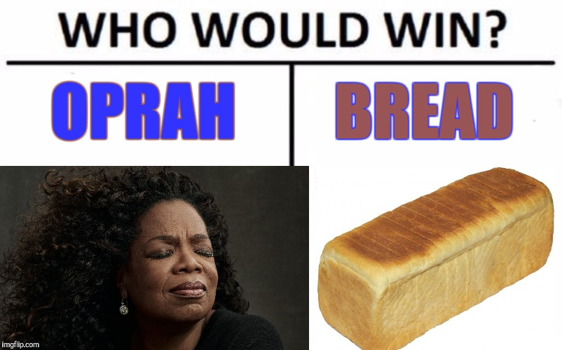 OPRAH BREAD | made w/ Imgflip meme maker