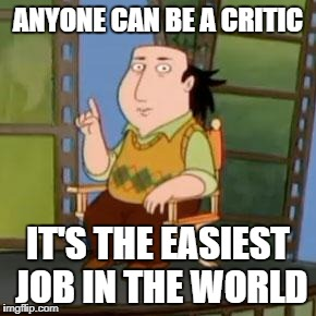 The Critic Meme | ANYONE CAN BE A CRITIC IT'S THE EASIEST JOB IN THE WORLD | image tagged in memes,the critic | made w/ Imgflip meme maker