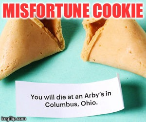 MISFORTUNE COOKIE | made w/ Imgflip meme maker