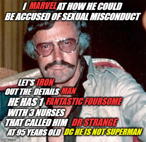 {POW} {BANG} {BOOM} {ZAP} BEEEEEEEEEEEEEEEEEP ------- | I                   AT HOW HE COULD BE ACCUSED OF SEXUAL MISCONDUCT LET'S         OUT THE  DETAILS MARVEL IRON MAN HE HAS 1 FANTASTIC FOURSO | image tagged in stan lee,geek week,memes,funny,sexual harassment,marvel civil war 1 | made w/ Imgflip meme maker
