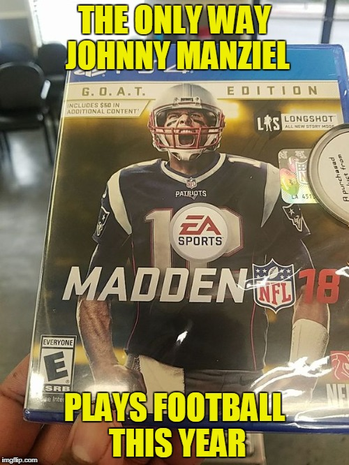 Madden 18 | THE ONLY WAY JOHNNY MANZIEL PLAYS FOOTBALL THIS YEAR | image tagged in madden 18 | made w/ Imgflip meme maker