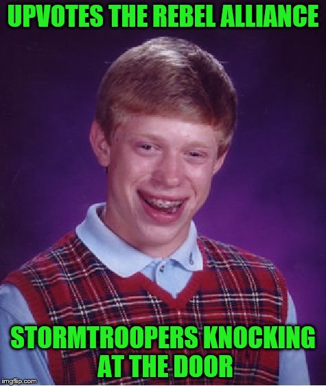 Bad Luck Brian Meme | UPVOTES THE REBEL ALLIANCE STORMTROOPERS KNOCKING AT THE DOOR | image tagged in memes,bad luck brian | made w/ Imgflip meme maker