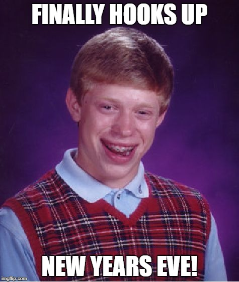 Bad Luck Brian Meme | FINALLY HOOKS UP NEW YEARS EVE! | image tagged in memes,bad luck brian | made w/ Imgflip meme maker