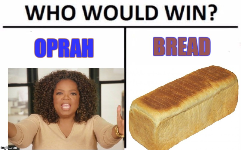 Oprah 2020 | OPRAH BREAD | image tagged in memes,oprah,bread | made w/ Imgflip meme maker