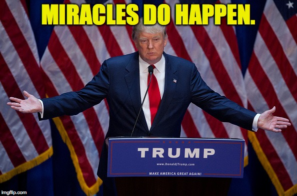 MIRACLES DO HAPPEN. | made w/ Imgflip meme maker