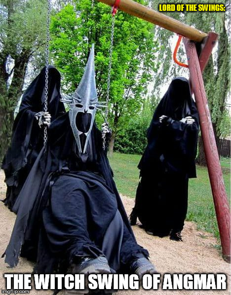LORD OF THE SWINGS: THE WITCH SWING OF ANGMAR | made w/ Imgflip meme maker
