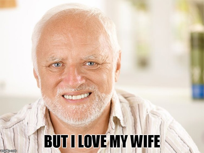 BUT I LOVE MY WIFE | made w/ Imgflip meme maker