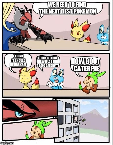 Pokemon board meeting | WE NEED TO FIND THE NEXT BEST POKEMON I THINK IT SHOULD BE DARKRAI I THINK BEEDRILL WOULD BE A GOOD CANDIDATE HOW BOUT CATERPIE | image tagged in pokemon board meeting | made w/ Imgflip meme maker