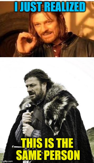 One does not simply winter is coming | I JUST REALIZED THIS IS THE SAME PERSON | image tagged in one does not simply winter is coming | made w/ Imgflip meme maker