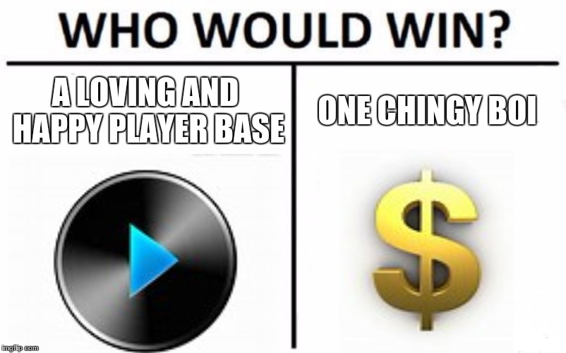 Who Would Win? Meme | A LOVING AND HAPPY PLAYER BASE ONE CHINGY BOI | image tagged in memes,who would win | made w/ Imgflip meme maker