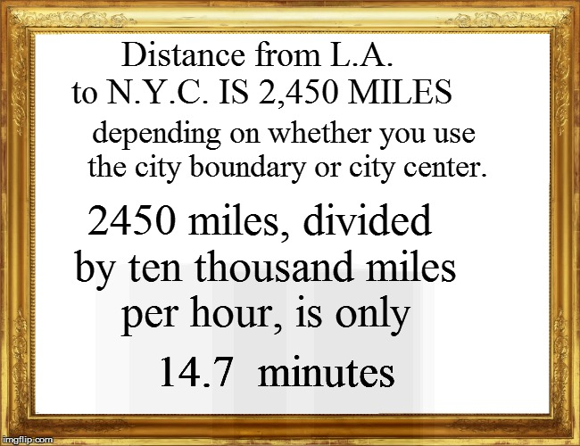 Distance from L.A. to N.Y.C. IS 2,450 MILES 2450 miles, divided by ten thousand miles per hour, is only depending on whether you use the cit | made w/ Imgflip meme maker