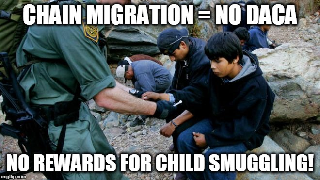 CHAIN MIGRATION = NO DACA NO REWARDS FOR CHILD SMUGGLING! | image tagged in daca,illegal immigration,illegal immigrants,illegals,child smuggling,chain migration | made w/ Imgflip meme maker