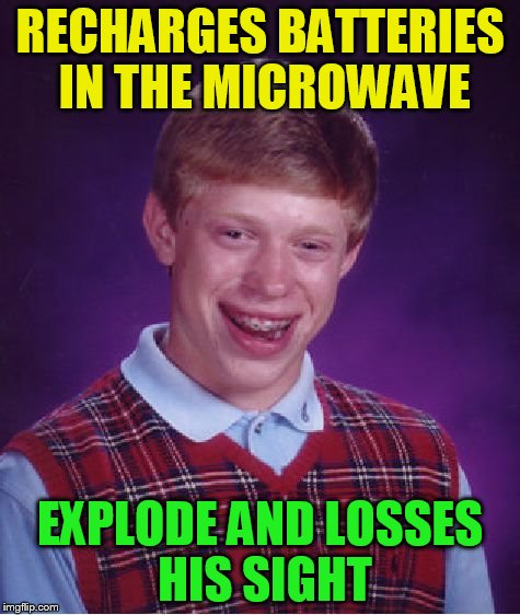 Bad Luck Brian Meme | RECHARGES BATTERIES IN THE MICROWAVE EXPLODE AND LOSSES HIS SIGHT | image tagged in memes,bad luck brian | made w/ Imgflip meme maker