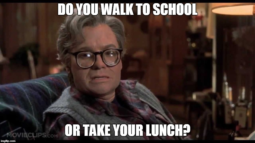 DO YOU WALK TO SCHOOL OR TAKE YOUR LUNCH? | made w/ Imgflip meme maker