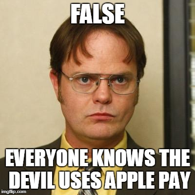 false | FALSE EVERYONE KNOWS THE DEVIL USES APPLE PAY | image tagged in false | made w/ Imgflip meme maker