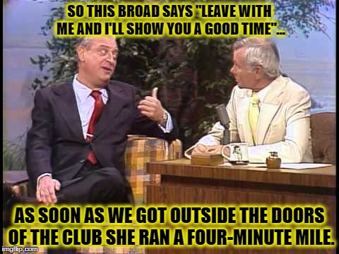 "No respect. | SO THIS BROAD SAYS ""LEAVE WITH ME AND I'LL SHOW YOU A GOOD TIME""... AS SOON AS WE GOT OUTSIDE THE DOORS OF THE CLUB SHE RAN A FOUR-MINUTE MI 