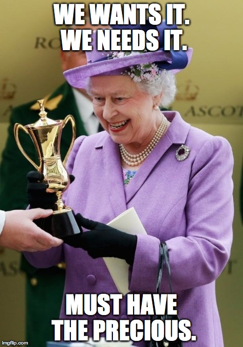 WE WANTS IT. WE NEEDS IT. MUST HAVE THE PRECIOUS. | image tagged in queen elizabeth ii,funny | made w/ Imgflip meme maker