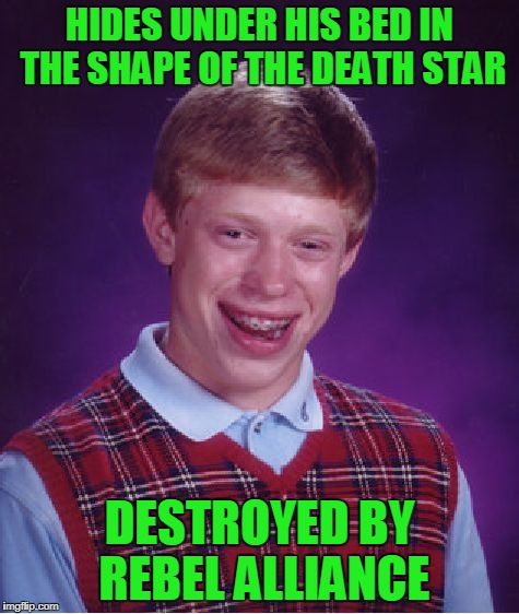 Bad Luck Brian Meme | HIDES UNDER HIS BED IN THE SHAPE OF THE DEATH STAR DESTROYED BY REBEL ALLIANCE | image tagged in memes,bad luck brian | made w/ Imgflip meme maker
