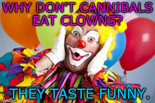 Clown Food | WHY DON'T CANNIBALS EAT CLOWNS? THEY TASTE FUNNY. | image tagged in racismo the clown,memes | made w/ Imgflip meme maker