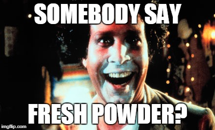 Fresh Powder | SOMEBODY SAY FRESH POWDER? | image tagged in fresh powder,cocaine,winter,snow,funny | made w/ Imgflip meme maker